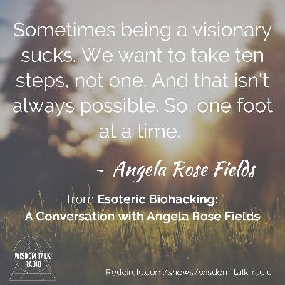 Esoteric Biohacking: a conversation with Angela Rose Fields