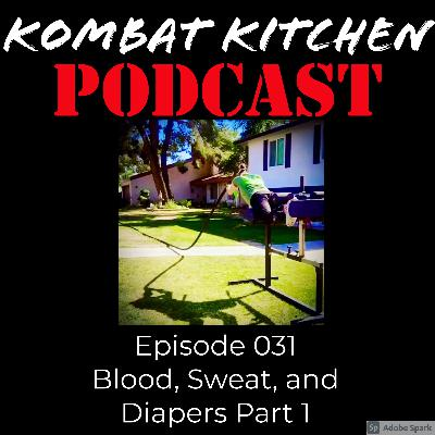 Blood, Sweat, and Diapers Part 1 | Episode 031