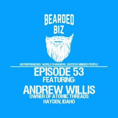 BB: Ep. 53 - Andrew Willis - Owner of Atomic Threads