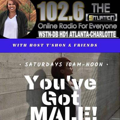 You've Got MALE w/T'shon & Friends (8-31-19)