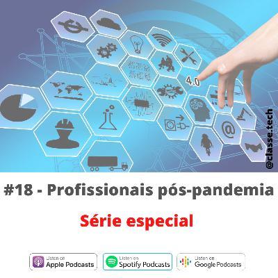 #18 - Profissionais pós-pandemia