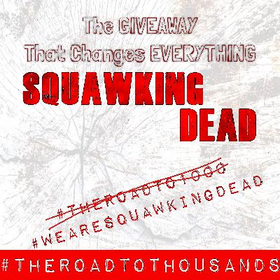 [Episode 73] #WeAreSQUAWKINGDEAD #TheRoadToTHOUSANDS #Giveaway WINNERS!