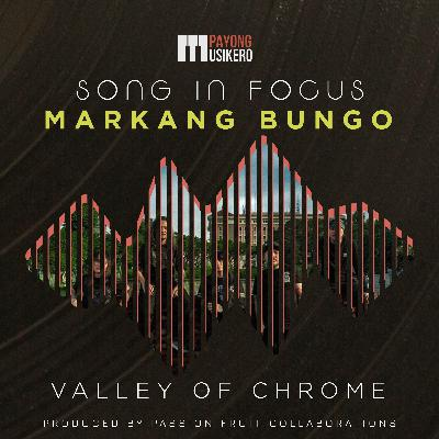 Song #8: Markang Bungo by Valley of Chrome (The Story Behind Featuring Rogel Africa)