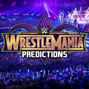 WRESTLEMANIA 34 PREDICTIONS | ELEKTRIFY WRESTLING PODCAST EP15