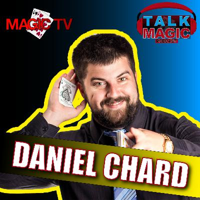 16: Talk Magic Podcast - Daniel Chard The Ultimate Card Magician