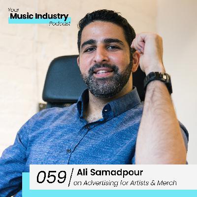 059: Ali Samadpour on Advertising for Artists, Social Media & Merchandise