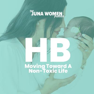 Moving Toward A Non-Toxic Life with Hila Bahari