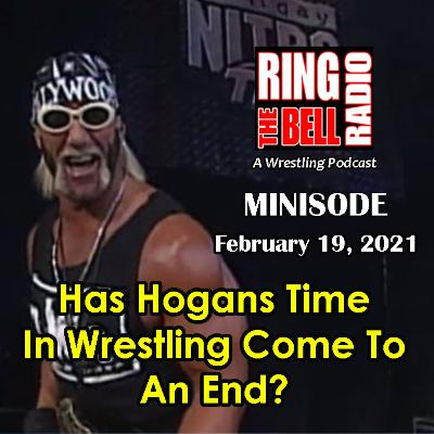 Minisode: Has Hogans Time In Wrestling Come To An End? - 2/19/21