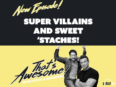Super Villains and Sweet 'Staches!