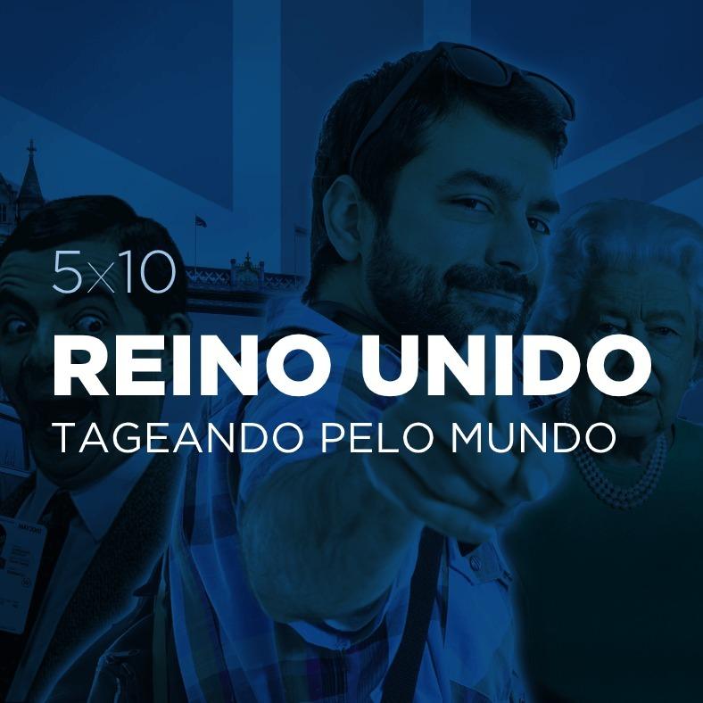 🇬🇧 5x10 - Tageando pelo Mundo #11: Reino Unido