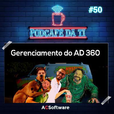 #50 - Gerenciamento do AD360