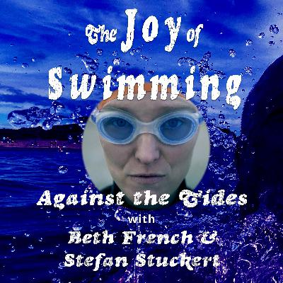 Making AGAINST THE TIDES - swimming the Oceans Seven with Beth French and Stefan Stuckert