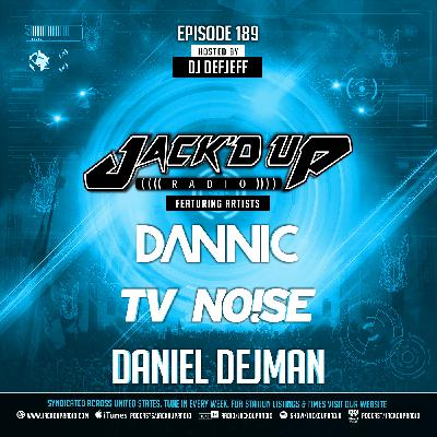 Jack'd Up Radio 189 (Guests TV Noise, Daniel Dejman, & Dannic)