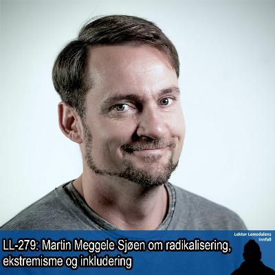 LL-279: Martin Meggele Sjøen om radikalisering, ekstremisme og inkludering