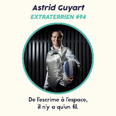 #94 Astrid Guyart - De l'escrime à l'espace, comment reproduire la performance et la passion ?