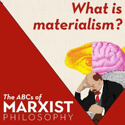 What is materialism? | The ABCs of Marxist philosophy (Part 1)