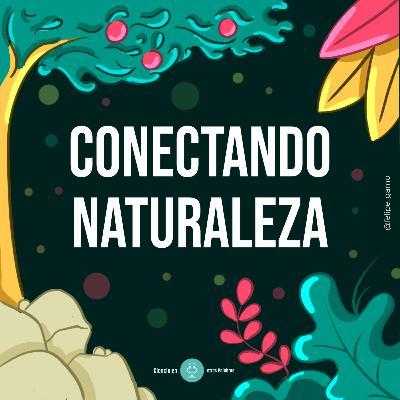 Episodio 5 - Conectando Naturaleza