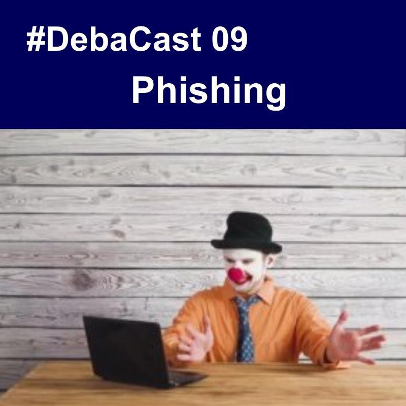 #Debacast 09 - Phishing