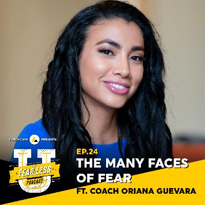 Fear Less University - Episode 24: The Many Faces of Fear ft. Coach Oriana Guevara