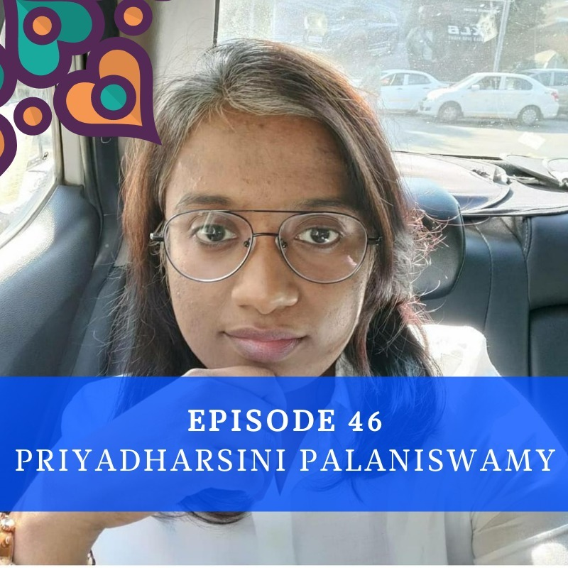 Episode 46 - Priyadarshini Palanisamy