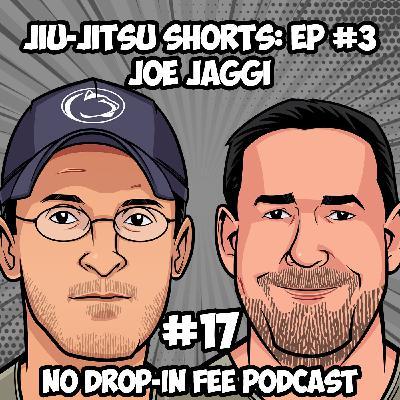 #17 - Jiu-Jitsu Shorts: Episode 3 - Update with Joe Jaggi