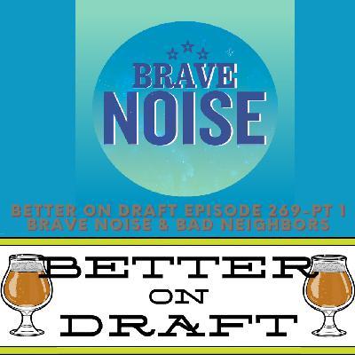 Better on Draft 269 Part 1 - Brave Noise & Bad Neighbors