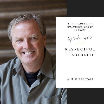 Respectful Leadership with Gregg Ward and Liz Howard