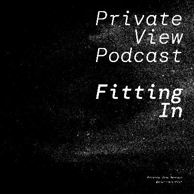 Private View Podcast   Fitting In