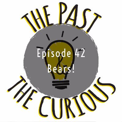 Episode 42: Bears!