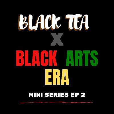 Black Tea: Black Arts Era