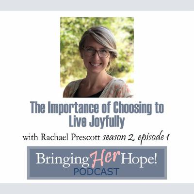 S2: Episode 1: The importance of choosing to live joyfully with special guest Rachael Prescott