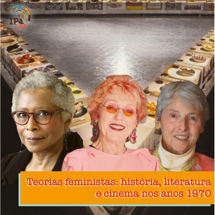 IPACast #005 Teorias Feministas: história, literatura e cinema nos EUA da década de 1970