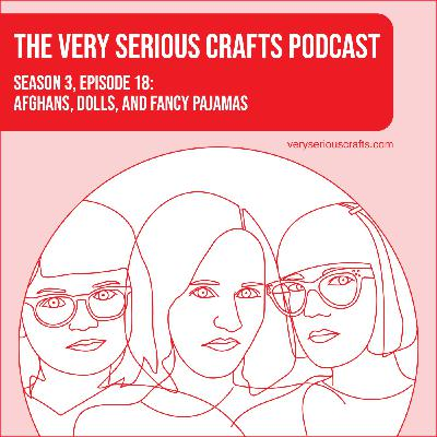 S3E18: Afghans, Dolls, and Fancy Pajamas