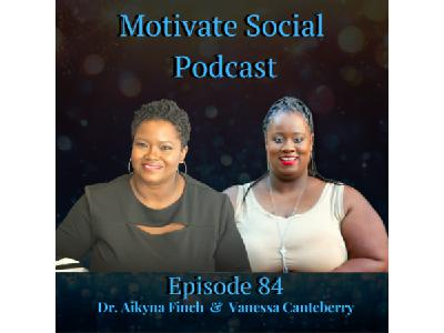 Motivate Social Podcast - Episode 84: Dr. Aikyna Finch and Vanessa Canteberry