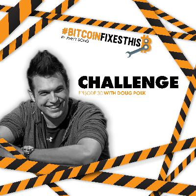 Bitcoin Fixes This #30: Challenge with Doug Polk
