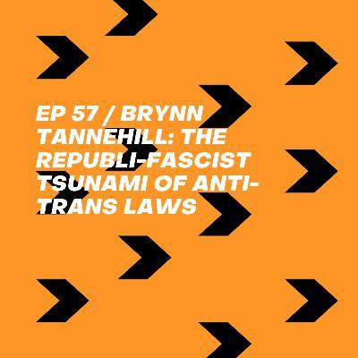 Brynn Tannehill: The Republi-fascist Tsunami of Anti-Trans Laws