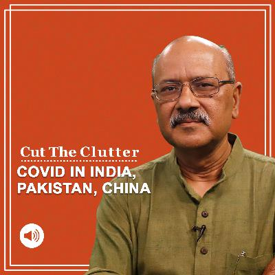 Cut The Clutter: Covid in India, Pakistan, China