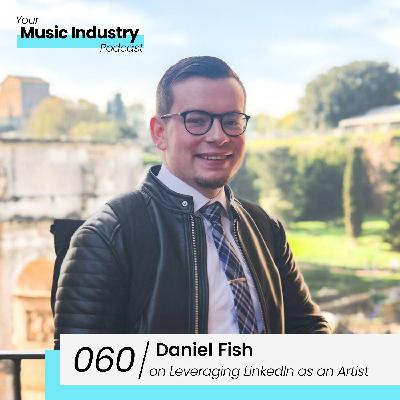 060: Daniel Fish on Building Your Industry Network as an Artist/Music Producer