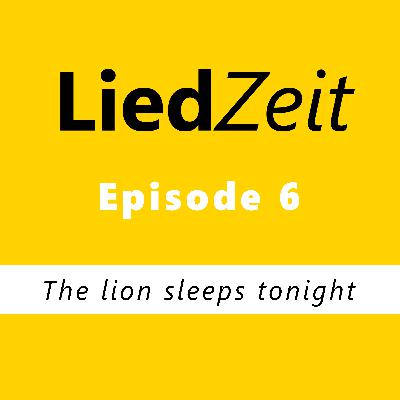 Episode 6: The lion sleeps tonight