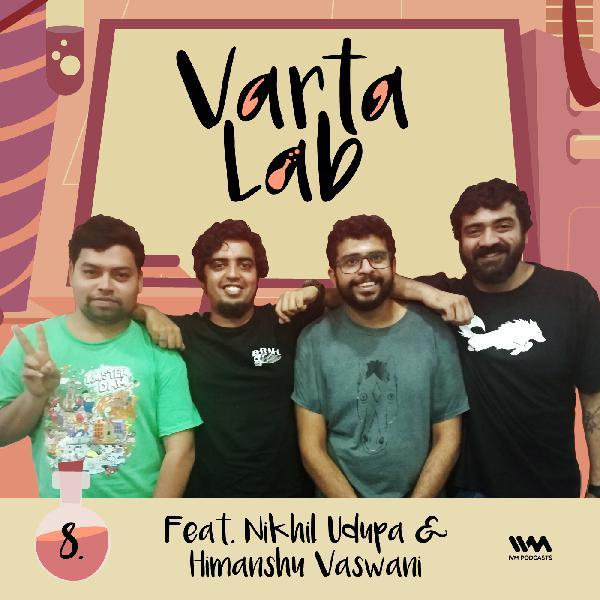 S02 E08: Feat. Nikhil Udupa & Himanshu Vaswani