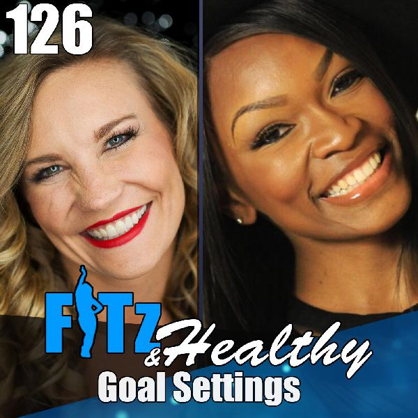 Goal Settings | Podcast 126 of FITz & Healthy