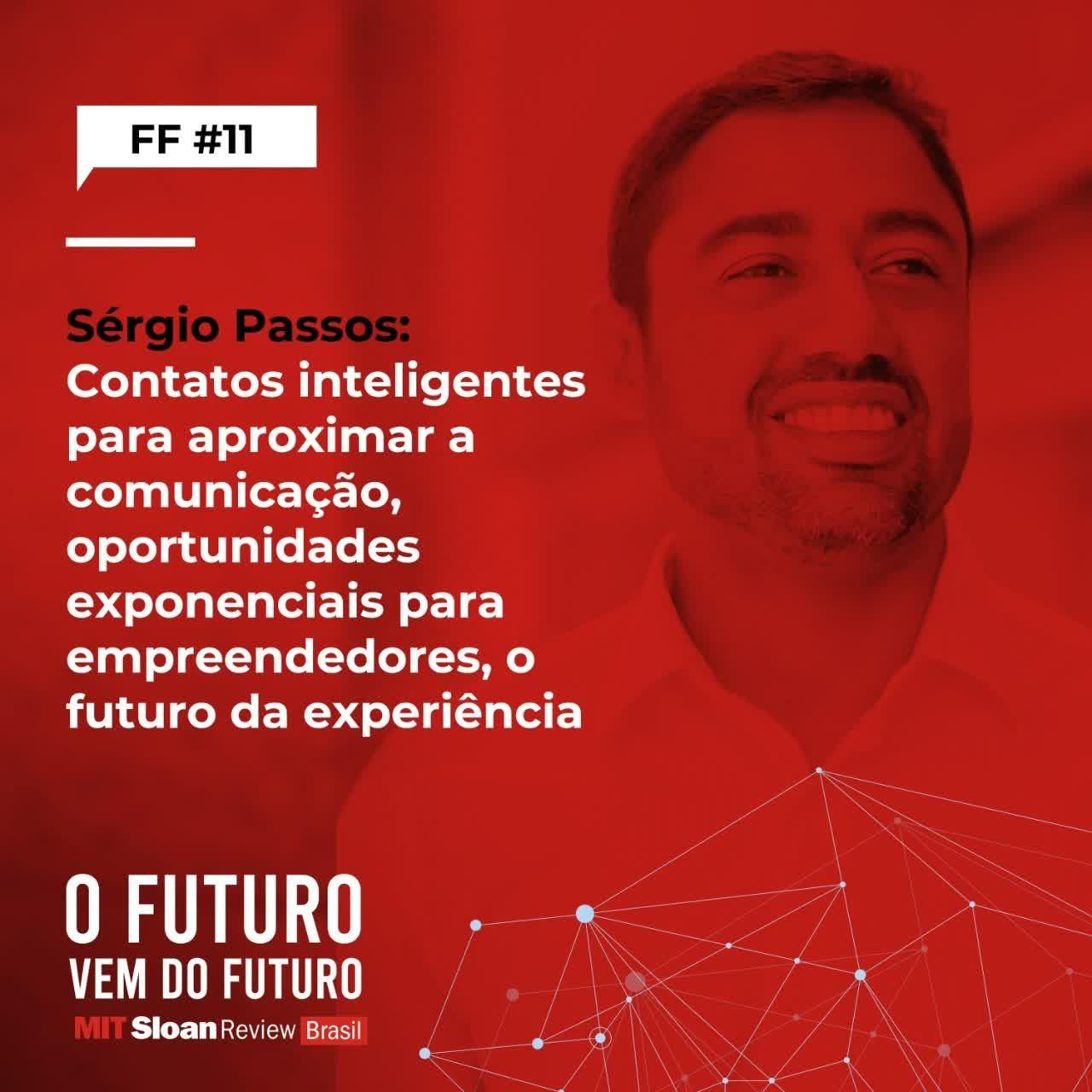 #11 - Sérgio Passos: Contatos inteligentes para aproximar a comunicação, oportunidades exponenciais para empreendedores, o futuro da experiência