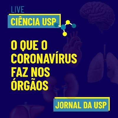 Live Ciência USP #04: Coronavírus: danos aos órgãos e sequelas