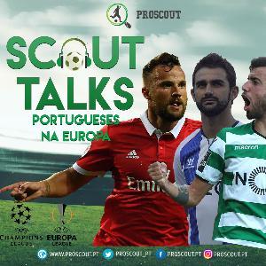 #5 Scout Talks   FC Porto, SL Benfica e Sporting CP na Champions League e Europa League