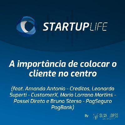 A importância de colocar o cliente no centro [com Amanda Antonio (Creditas), Leonardo Superti (CustomerX), Marina Lorrana Martins (Passei Direto) e Bruno Stersa (PagSeguro PagBank)]