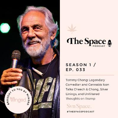 THE Space #033: Tommy Chong: Legendary Comedy and Cannabis Icon Talks Cheech & Chong, Silver Linings, and Unfiltered Thoughts on Trump and the Election