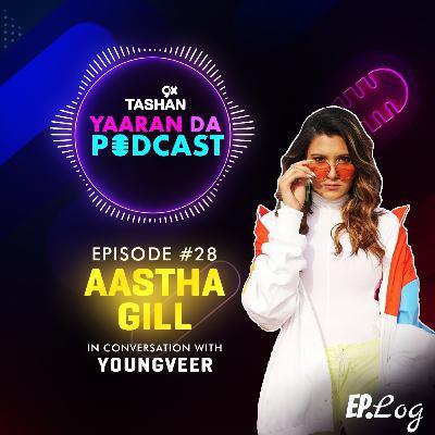 Ep 28: 9x Tashan Yaaran Da Podcast ft. Aastha Gill