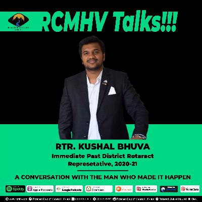 A Conversation With The Man Who Made It Happen - Rtr. Kushal Bhuva