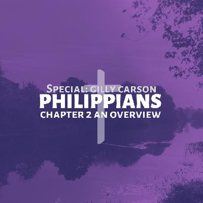 Philippians 2 || An Overview || Gilly Carson