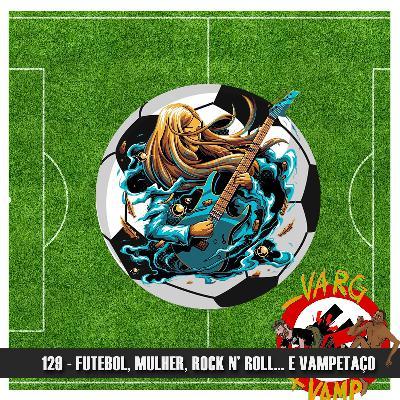 Doublecast 129 - Futebol, mulher, Rock n' Roll... E VAMPETAÇO